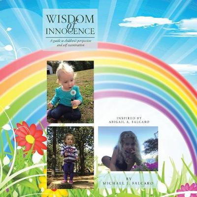 Wisdom of Innocence: A Guide to Children's Perspective and Self Examination (Paperback)