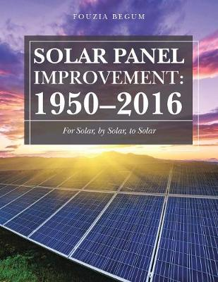 Solar Panel Improvement: 1950-2016: For Solar, by Solar, to Solar (Paperback)