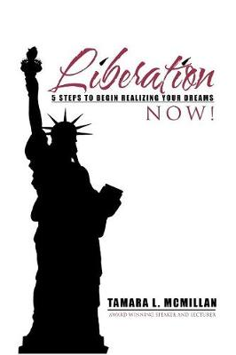 Liberation Now!: 5 Steps to Begin Realizing Your Dreams (Paperback)