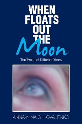 When Floats Out the Moon: The Prose of Different Years (Paperback)