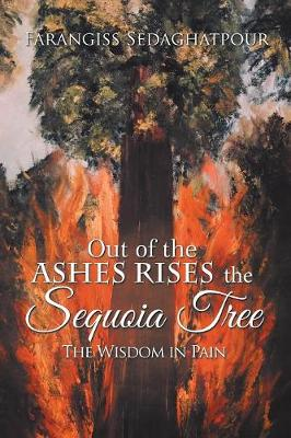 Out of the Ashes Rises the Sequoia Tree: The Wisdom in Pain (Paperback)
