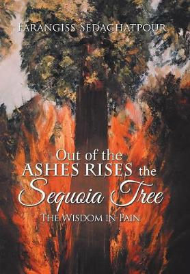 Out of the Ashes Rises the Sequoia Tree: The Wisdom in Pain (Hardback)