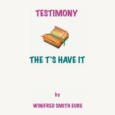 Testimony: The t's Have It! (Paperback)