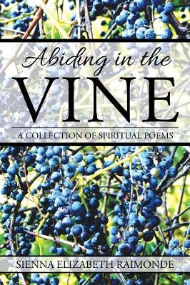 Abiding in the Vine: A Collection of Spiritual Poems (Paperback)