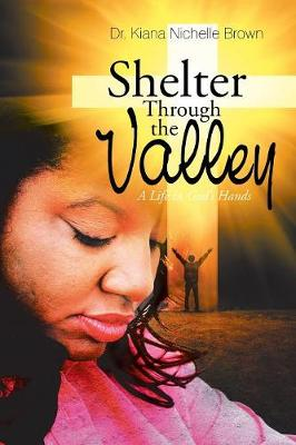 Shelter Through the Valley: A Life in God's Hands (Paperback)