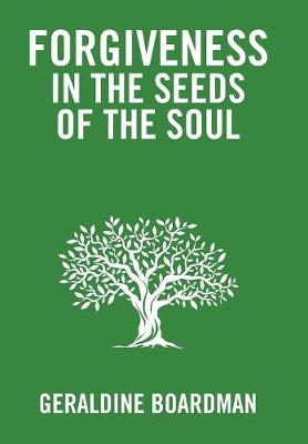 Forgiveness in the Seeds of the Soul (Hardback)