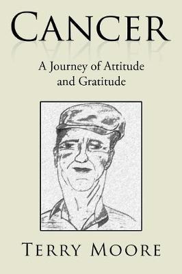Cancer: A Journey of Attitude and Gratitude (Paperback)