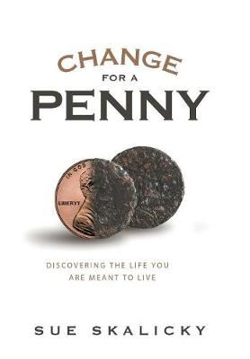 Change for a Penny: Discovering the Life You Are Meant to Live (Hardback)