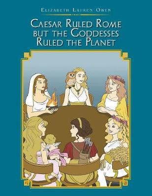 Caesar Ruled Rome But the Goddesses Ruled the Planet (Paperback)