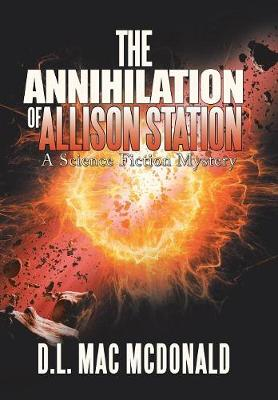 The Annihilation of Allison Station: A Science Fiction Mystery (Hardback)