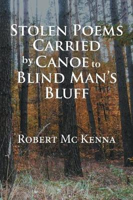 Stolen Poems Carried by Canoe to Blind Man's Bluff (Paperback)