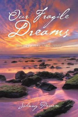 Our Fragile Dreams: Selected Poems (2004-2017) (Paperback)