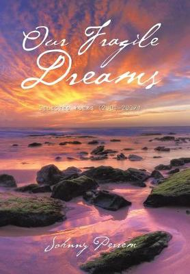 Our Fragile Dreams: Selected Poems (2004-2017) (Hardback)