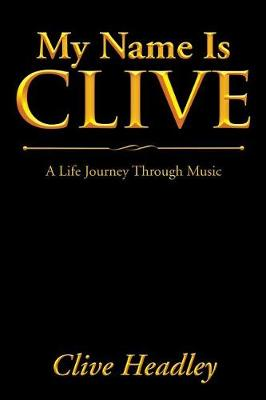My Name Is Clive: A Life Journey Through Music (Paperback)