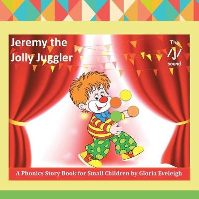 Jeremy the Jolly Juggler: A Phonics Story Book for Small Children (Paperback)