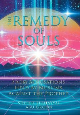 The Remedy of Souls: From Accusations Held by Muslims Against the Prophet (Hardback)
