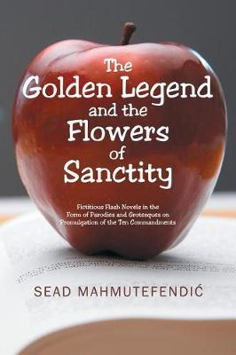 The Golden Legend and the Flowers of Sanctity: Fictitious Flash Novels in the Form of Parodies and Grotesques on Promulgation of the Ten Commandments (Paperback)