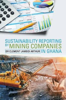 Sustainability Reporting by Mining Companies in Ghana (Paperback)