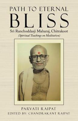 Path to Eternal Bliss: Sri Ranchoddasji Maharaj, Chitrakoot (Spiritual Teachings on Meditation) (Paperback)