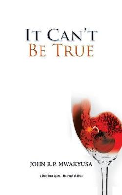 It Can't Be True: A Story from Uganda-The Pearl of Africa (Paperback)