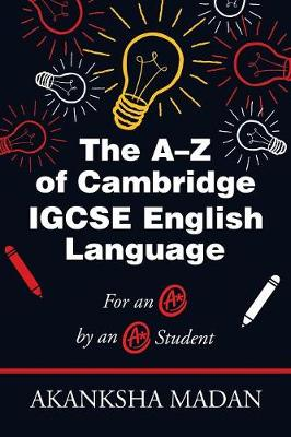 The A-Z of Cambridge Igcse English Language: For an A* by an A* Student (Paperback)
