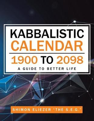 Kabbalistic Calendar 1900 to 2098: A Guide to Better Life (Paperback)