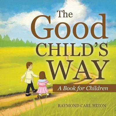 The Good Child's Way: A Book for Children (Paperback)