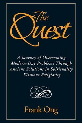 The Quest: A Journey of Overcoming Modern-Day Problems Through Ancient Solutions in Spirituality Without Religiosity (Paperback)