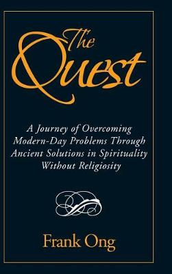 The Quest: A Journey of Overcoming Modern-Day Problems Through Ancient Solutions in Spirituality Without Religiosity (Hardback)