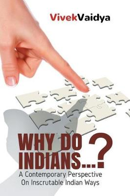 Why Do Indians . . . ?: A Contemporary Perspective on Inscrutable Indian Ways (Paperback)