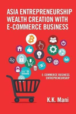 Asia Entrepreneurship Wealth Creation with E-Commerce Business: E-Commerce Business Entrepreneurship (Paperback)