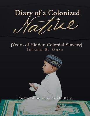 Diary of a Colonized Native: (years of Hidden Colonial Slavery) (Paperback)