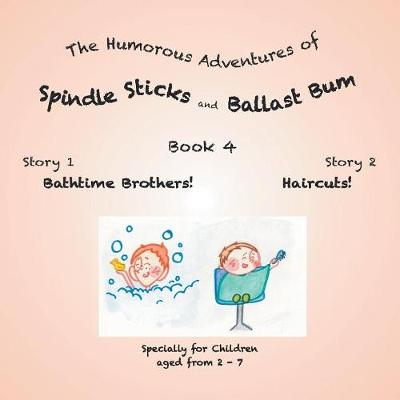 The Humorous Adventures of Spindle Sticks and Ballast Bum: Book 4 (Paperback)