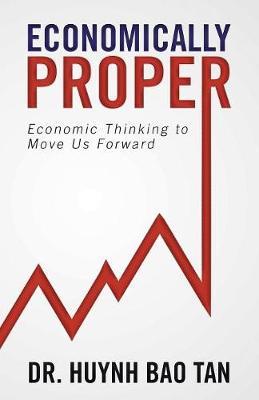 Economically Proper: Economic Thinking to Move Us Forward (Paperback)