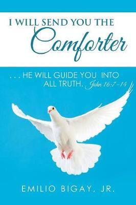 I Will Send You the Comforter: . . . He Will Guide You Into All Truth. John 16:7-14 (Paperback)