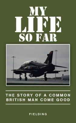 My Life So Far: The Story of a Common British Man Come Good (Paperback)