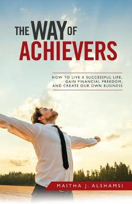 The Way of Achievers: How to Live a Successful Life, Gain Financial Freedom, and Create Your Own Business (Paperback)