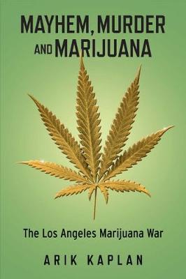 Mayhem, Murder and Marijuana: The Los Angeles Marijuana War (Paperback)