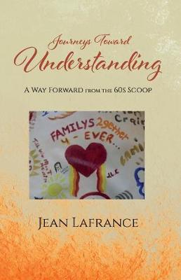 Journeys Toward Understanding: A Way Forward from the 60s Scoop (Paperback)