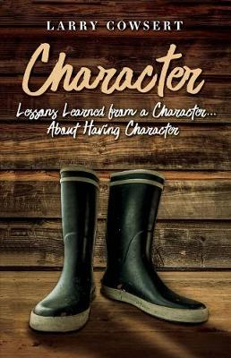Character: Lessons Learned from a Character ... About Having Character (Paperback)