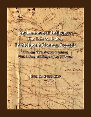 Environmental Influences On Life & Labor in McIntosh County, Georgia: Case Studies in Ecology as History With a Personal Memoir of the Tidewater (Hardback)