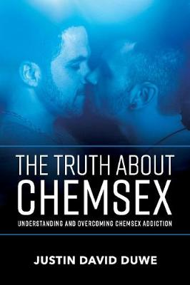 The Truth About Chemsex: Understanding and Overcoming Chemsex Addiction (Paperback)