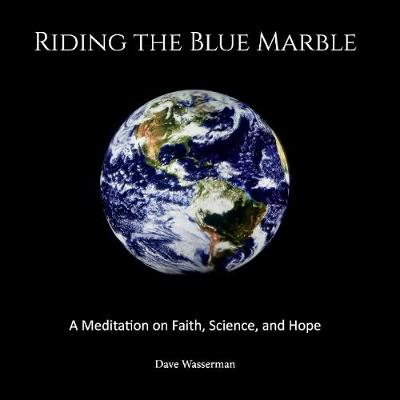 Riding the Blue Marble: A Meditation On Faith, Science and Hope (Paperback)