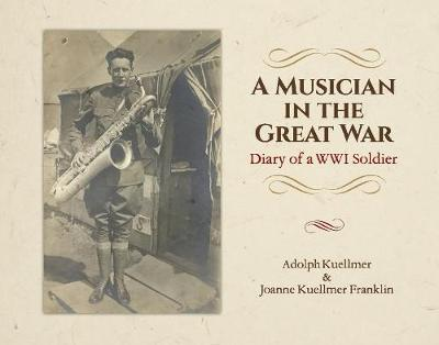 A Musician in the Great War: Diary of a WW1 Soldier (Hardback)