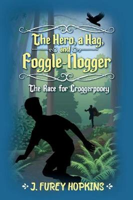 The Hero, A Hag, And Foggle-Nogger: The Race for Croggerpooey (Paperback)