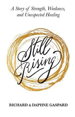 Still Rising: A Story of Strength, Weakness, And Unexpected Healing (Paperback)