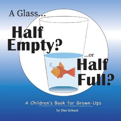 A Glass Half Empty? ...or Half Full?: A Children's Book for Grown-Ups (Hardback)