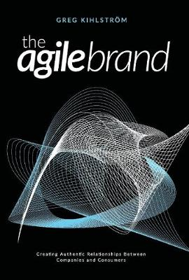 The Agile Brand: Creating Authentic Relationships Between Companies and Consumers (Hardback)