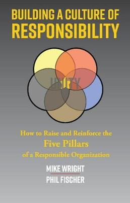 Building a Culture of Responsibility: How to Raise - And Reinforce - The Five Pillars of a Responsible Organization (Paperback)