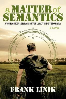A Matter of Semantics: A Young Officeras Decision: Duty or Loyalty in the Vietnam War (Paperback)